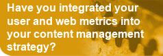 Have you integrated your user and web metrics into your content management strategy?